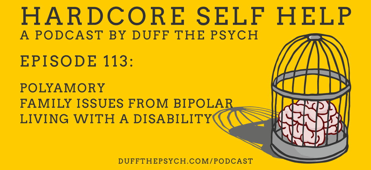 Episode 113: Polyamory, Family Issues Due to Bipolar, Living with a Disability